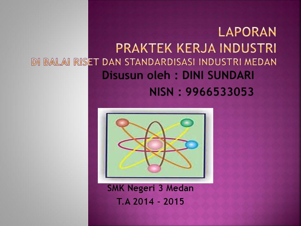 Disusun oleh : DINI SUNDARI NISN : 9966533053 SMK Negeri 3 Medan T.A 2014 - 2015