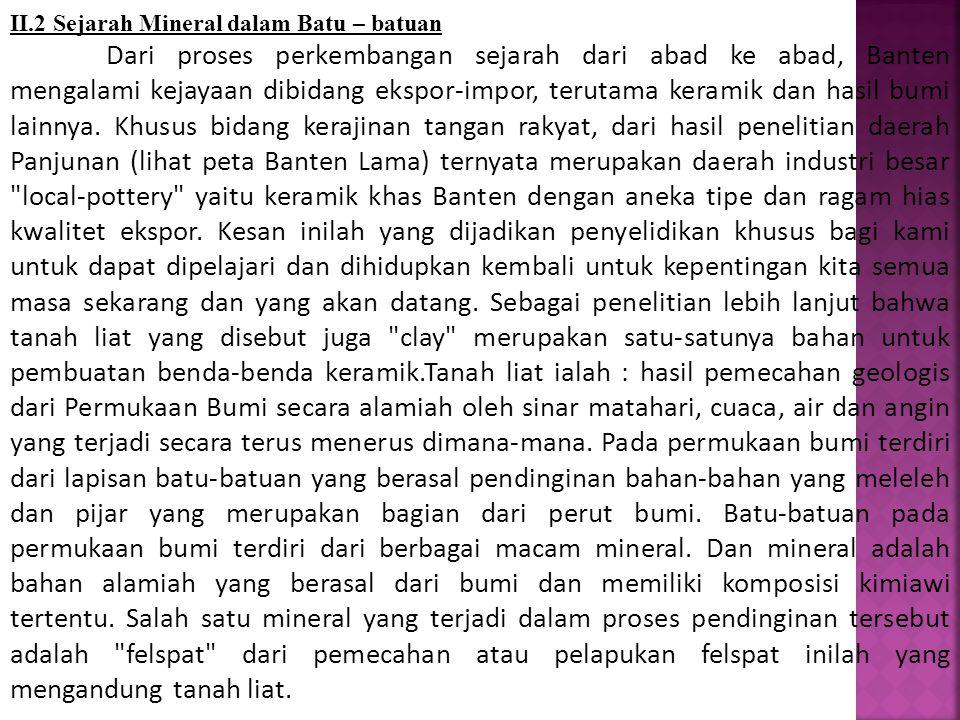 II.2 Sejarah Mineral dalam Batu – batuan Dari proses perkembangan sejarah dari abad ke abad, Banten mengalami kejayaan dibidang ekspor-impor, terutama