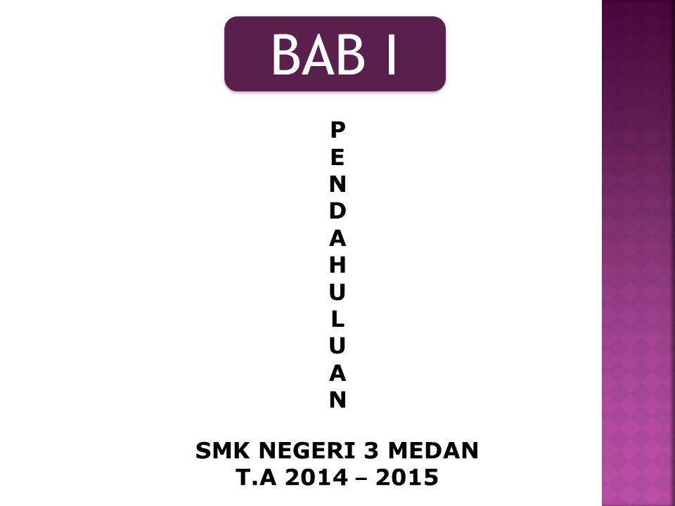 BAB I PENDAHULUANPENDAHULUAN SMK NEGERI 3 MEDAN T.A 2014 – 2015
