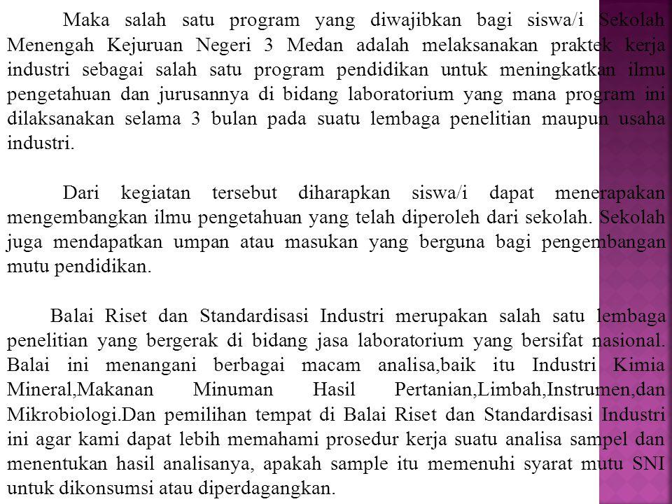Maka salah satu program yang diwajibkan bagi siswa/i Sekolah Menengah Kejuruan Negeri 3 Medan adalah melaksanakan praktek kerja industri sebagai salah