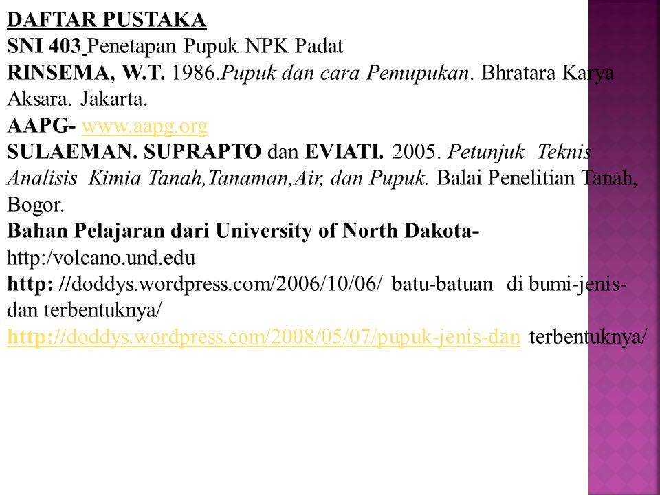 DAFTAR PUSTAKA SNI 403 Penetapan Pupuk NPK Padat RINSEMA, W.T. 1986.Pupuk dan cara Pemupukan. Bhratara Karya Aksara. Jakarta. AAPG- www.aapg.orgwww.aa