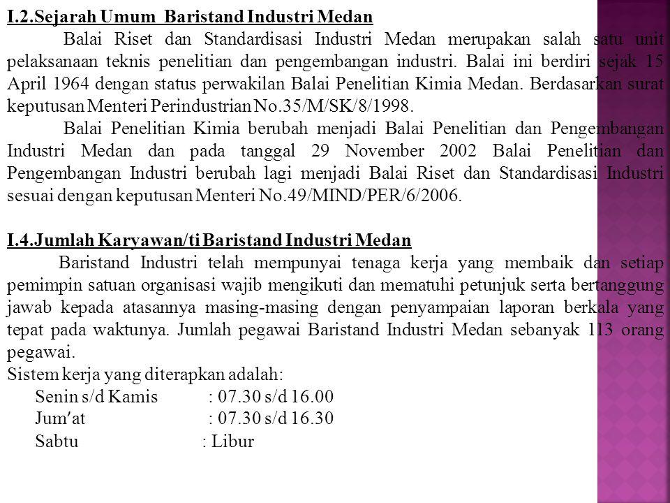 I.2.Sejarah Umum Baristand Industri Medan Balai Riset dan Standardisasi Industri Medan merupakan salah satu unit pelaksanaan teknis penelitian dan pen