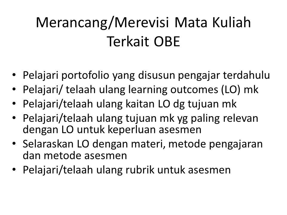 Merancang/Merevisi Mata Kuliah Terkait OBE Pelajari portofolio yang disusun pengajar terdahulu Pelajari/ telaah ulang learning outcomes (LO) mk Pelaja