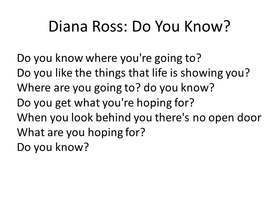 Diana Ross: Do You Know. Do you know where you re going to.