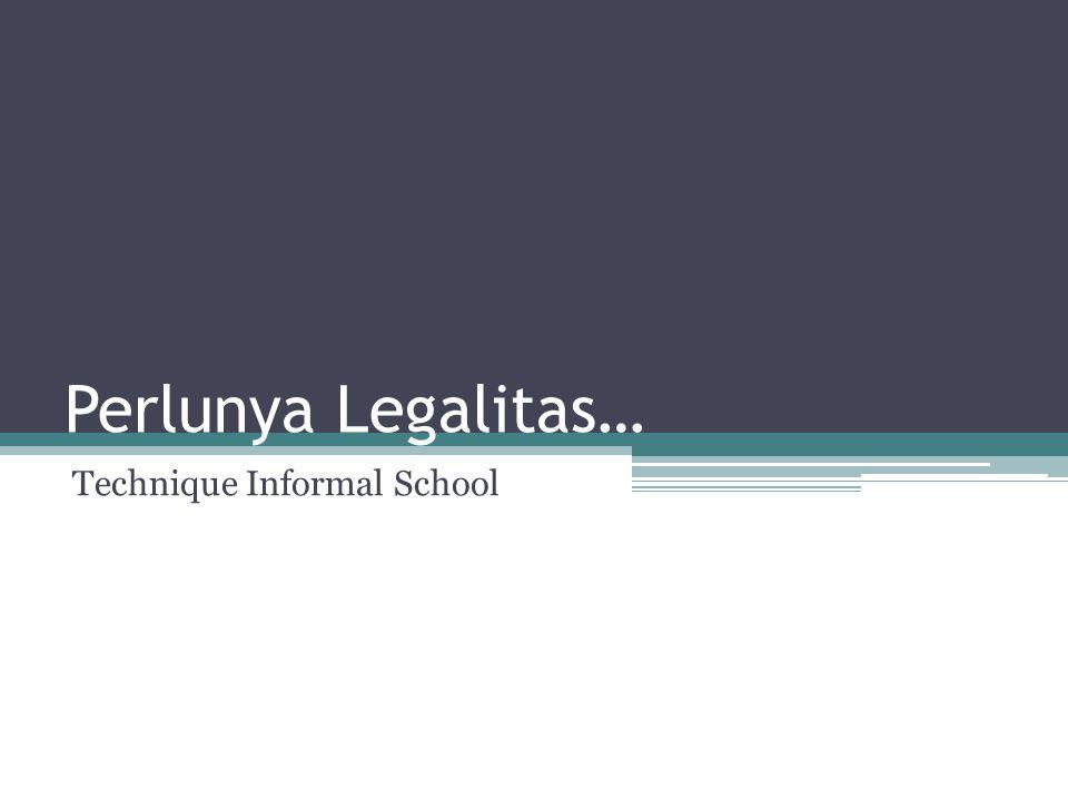 Perlunya Legalitas… Technique Informal School