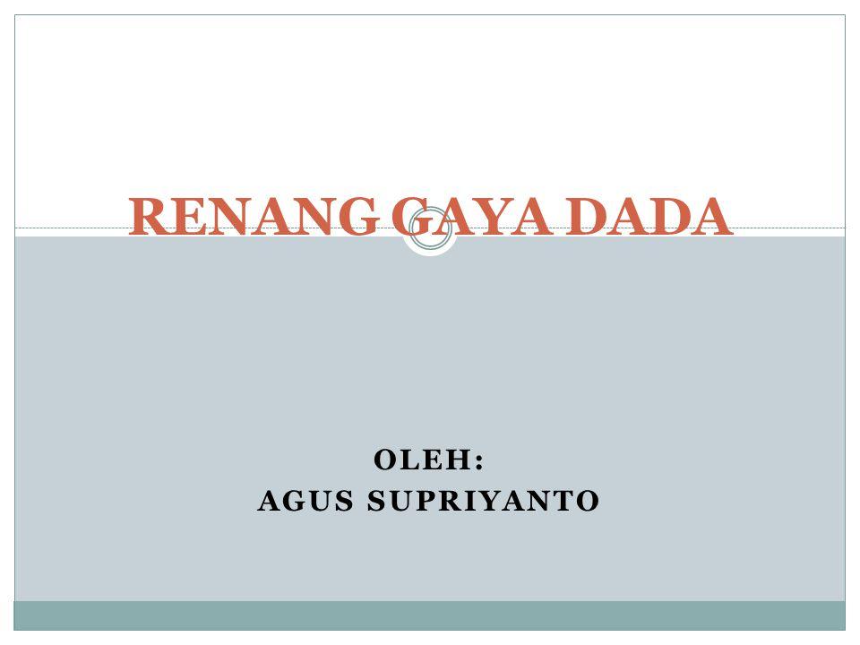 OLEH: AGUS SUPRIYANTO RENANG GAYA DADA