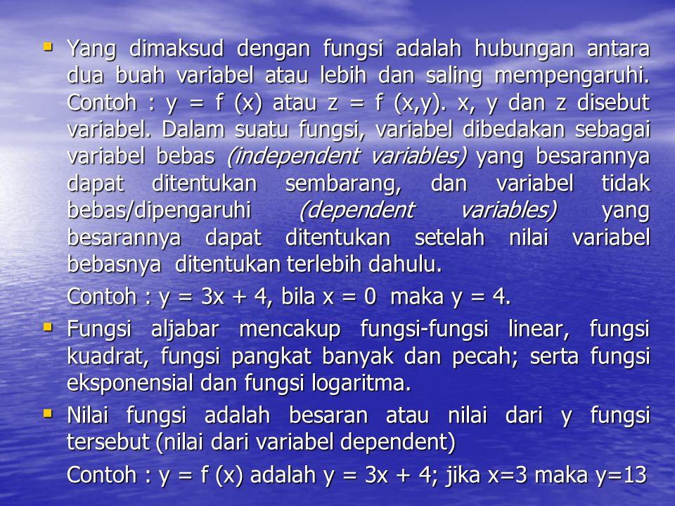  Yang dimaksud dengan fungsi adalah hubungan antara dua buah variabel atau lebih dan saling mempengaruhi. Contoh : y = f (x) atau z = f (x,y). x, y d