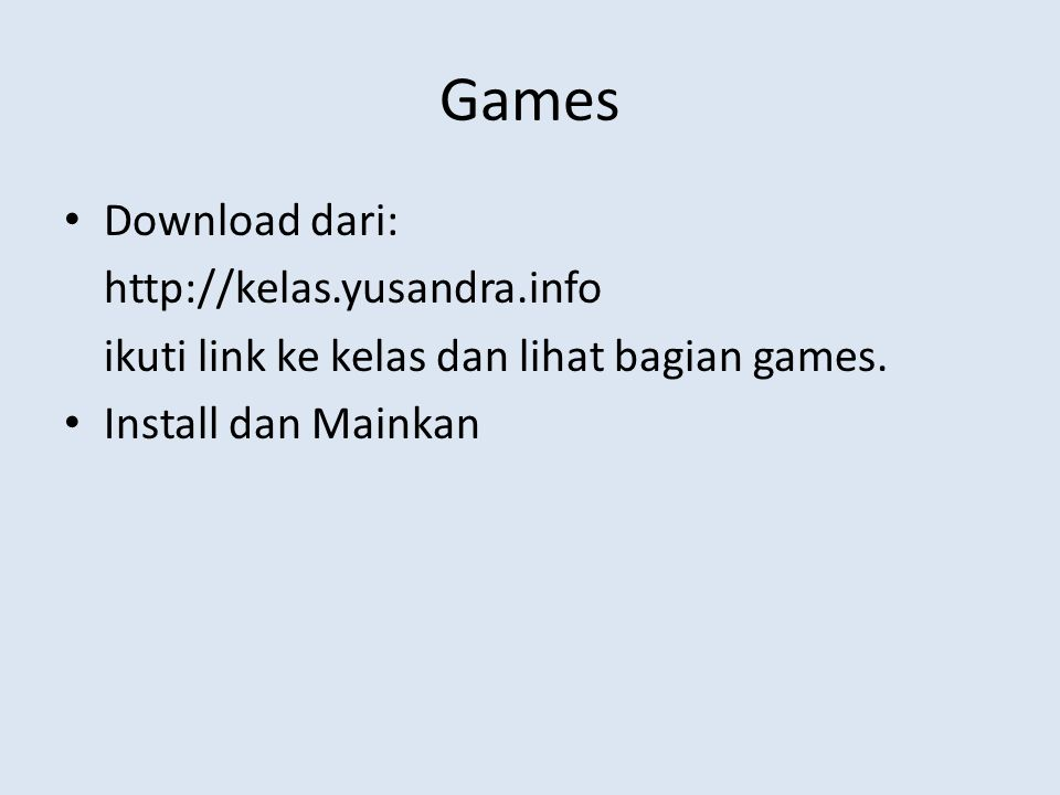 Games Download dari: http://kelas.yusandra.info ikuti link ke kelas dan lihat bagian games. Install dan Mainkan