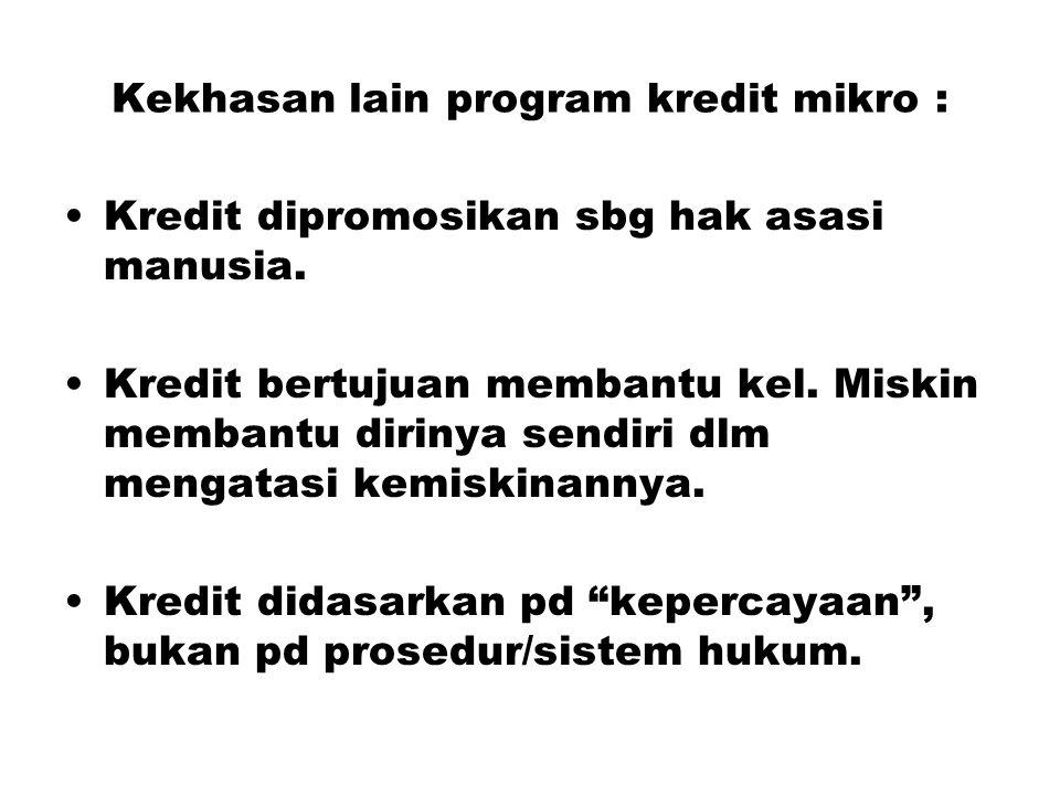 Kekhasan lain program kredit mikro : Kredit dipromosikan sbg hak asasi manusia. Kredit bertujuan membantu kel. Miskin membantu dirinya sendiri dlm men