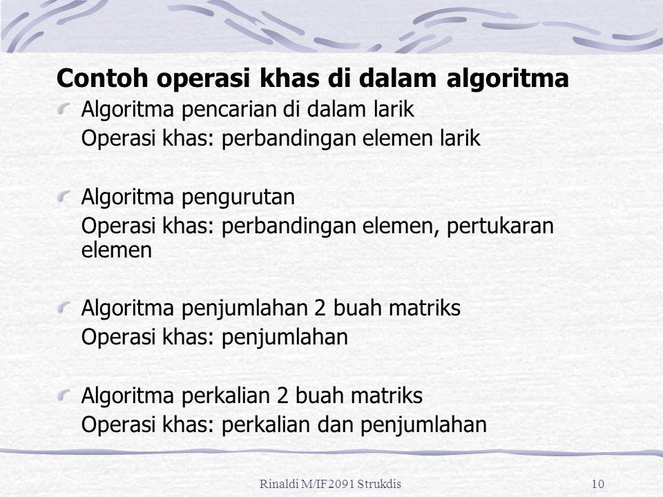 Rinaldi M/IF2091 Strukdis10 Contoh operasi khas di dalam algoritma Algoritma pencarian di dalam larik Operasi khas: perbandingan elemen larik Algoritm