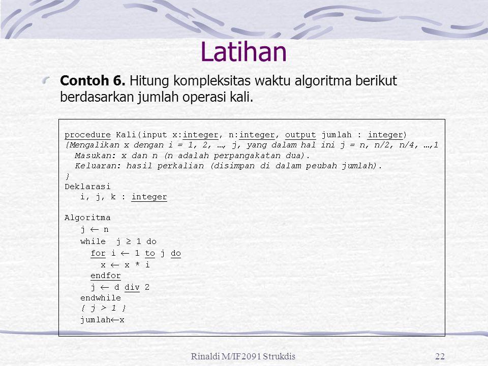 Rinaldi M/IF2091 Strukdis22 Latihan Contoh 6. Hitung kompleksitas waktu algoritma berikut berdasarkan jumlah operasi kali.
