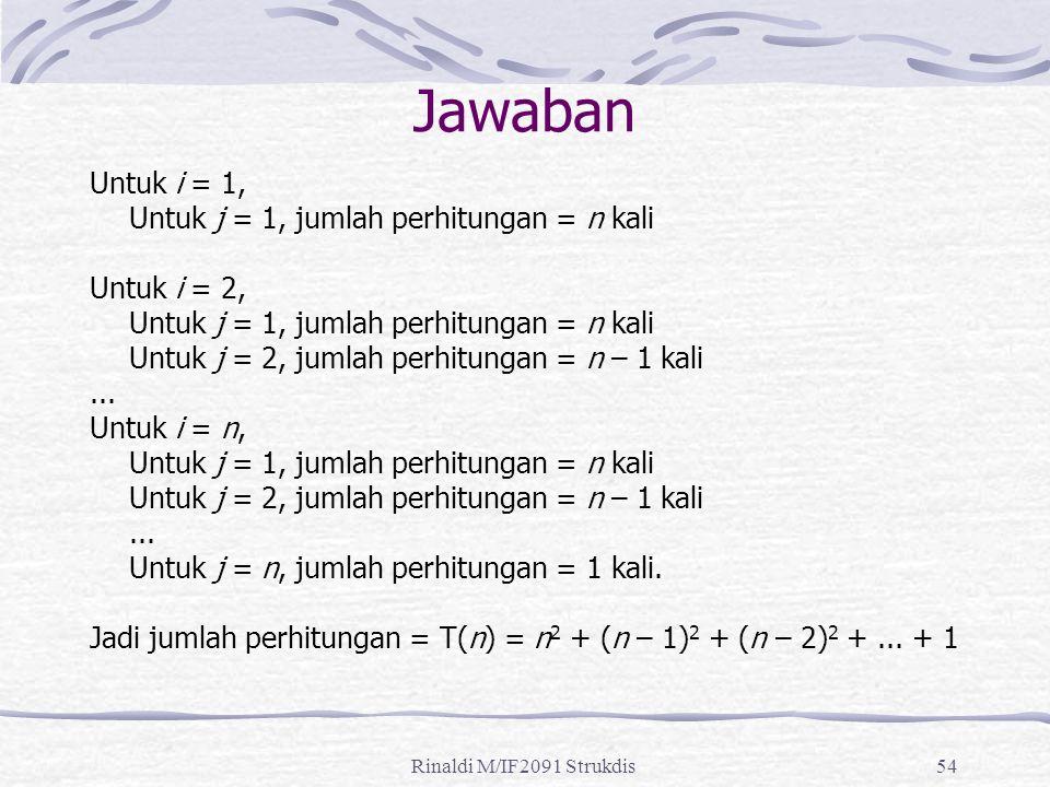 Rinaldi M/IF2091 Strukdis54 Jawaban Untuk i = 1, Untuk j = 1, jumlah perhitungan = n kali Untuk i = 2, Untuk j = 1, jumlah perhitungan = n kali Untuk