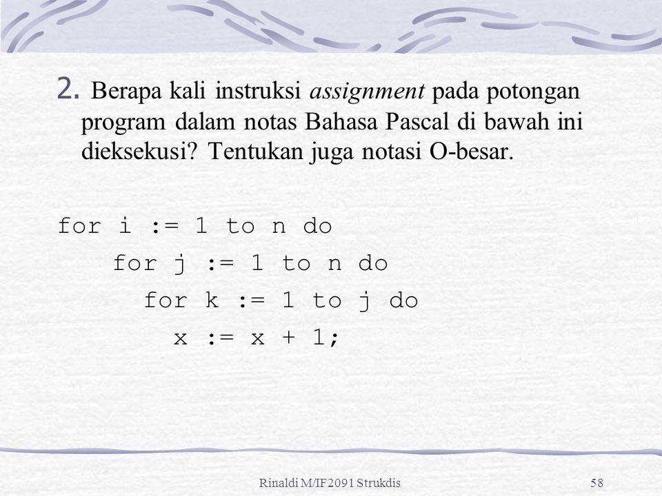 Rinaldi M/IF2091 Strukdis58 2. Berapa kali instruksi assignment pada potongan program dalam notas Bahasa Pascal di bawah ini dieksekusi? Tentukan juga