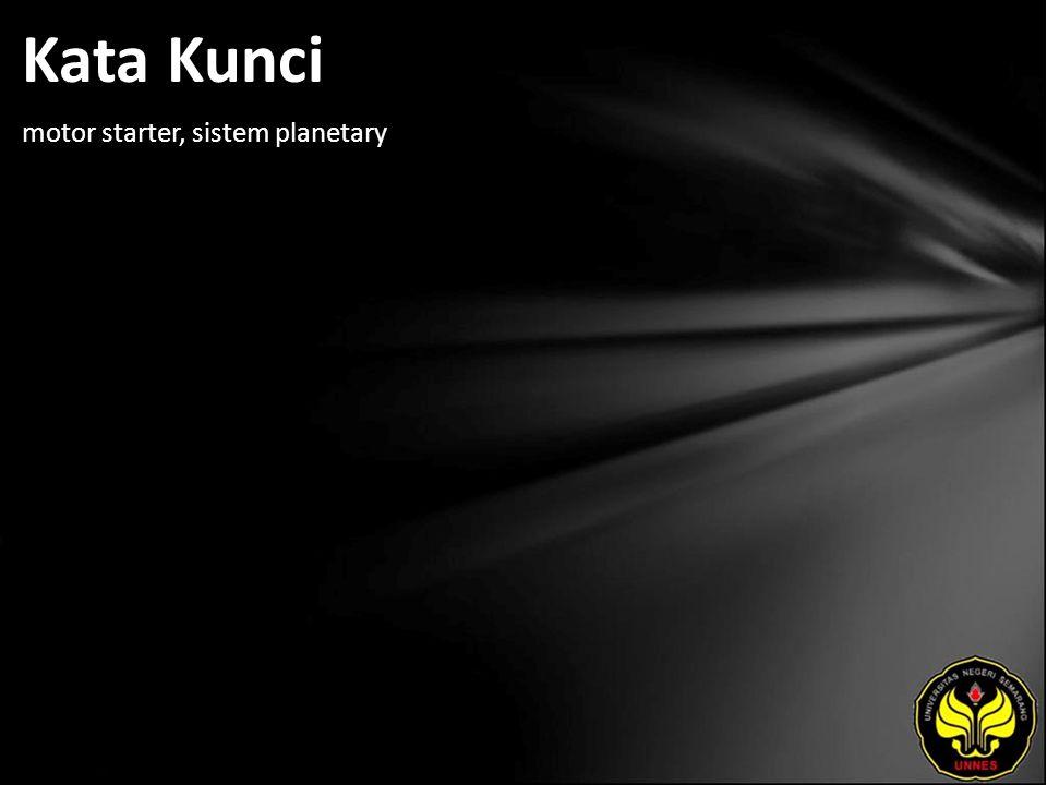 Kata Kunci motor starter, sistem planetary