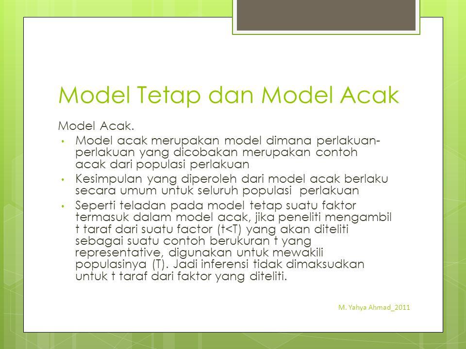 Model Tetap dan Model Acak Model Acak. Model acak merupakan model dimana perlakuan- perlakuan yang dicobakan merupakan contoh acak dari populasi perla