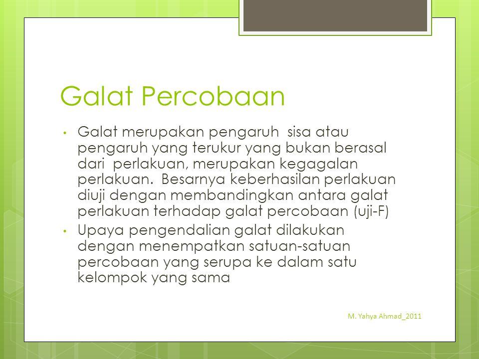 Galat Percobaan Galat merupakan pengaruh sisa atau pengaruh yang terukur yang bukan berasal dari perlakuan, merupakan kegagalan perlakuan. Besarnya ke