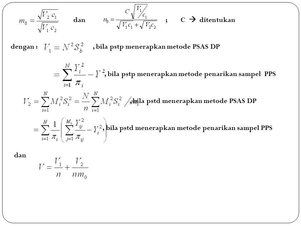 dan ; C  ditentukan dengan :, bila pstp menerapkan metode PSAS DP, bila pstp menerapkan metode penarikan sampel PPS, bila pstd menerapkan metode PSAS DP, bila pstd menerapkan metode penarikan sampel PPS dan