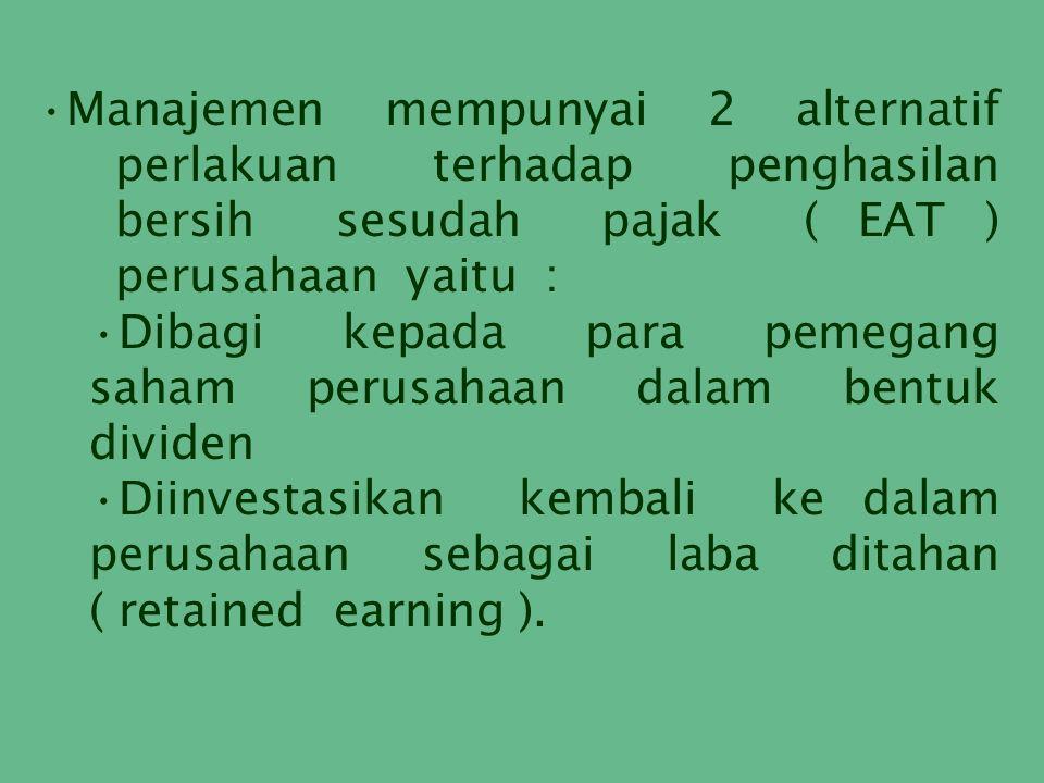 Manajemen mempunyai 2 alternatif perlakuan terhadap penghasilan bersih sesudah pajak ( EAT ) perusahaan yaitu : Dibagi kepada para pemegang saham peru