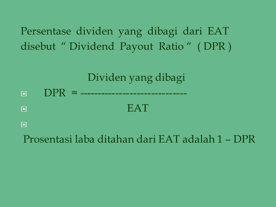 """Persentase dividen yang dibagi dari EAT disebut """" Dividend Payout Ratio """" ( DPR ) Dividen yang dibagi  DPR = ------------------------------  EAT  P"""