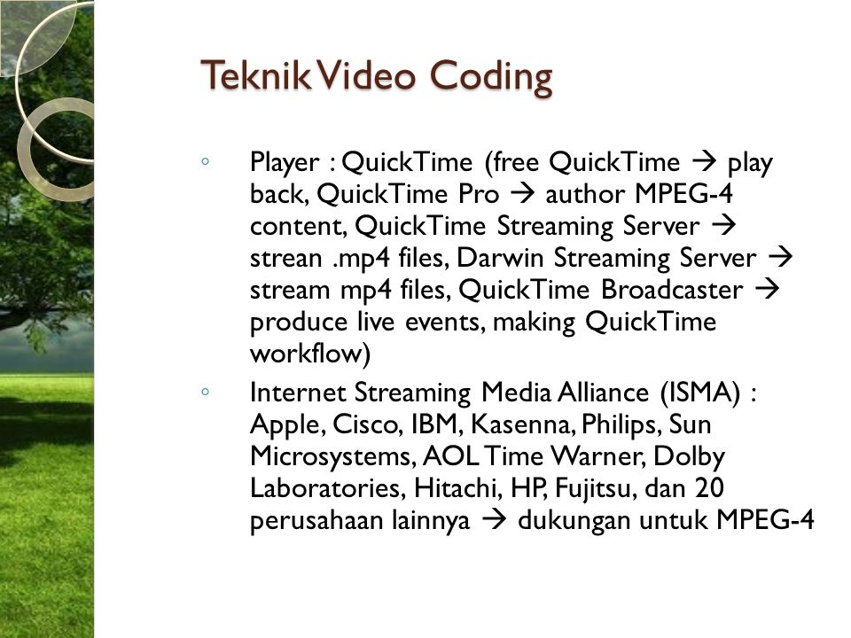 Teknik Video Coding ◦ Player : QuickTime (free QuickTime  play back, QuickTime Pro  author MPEG-4 content, QuickTime Streaming Server  strean.mp4 f