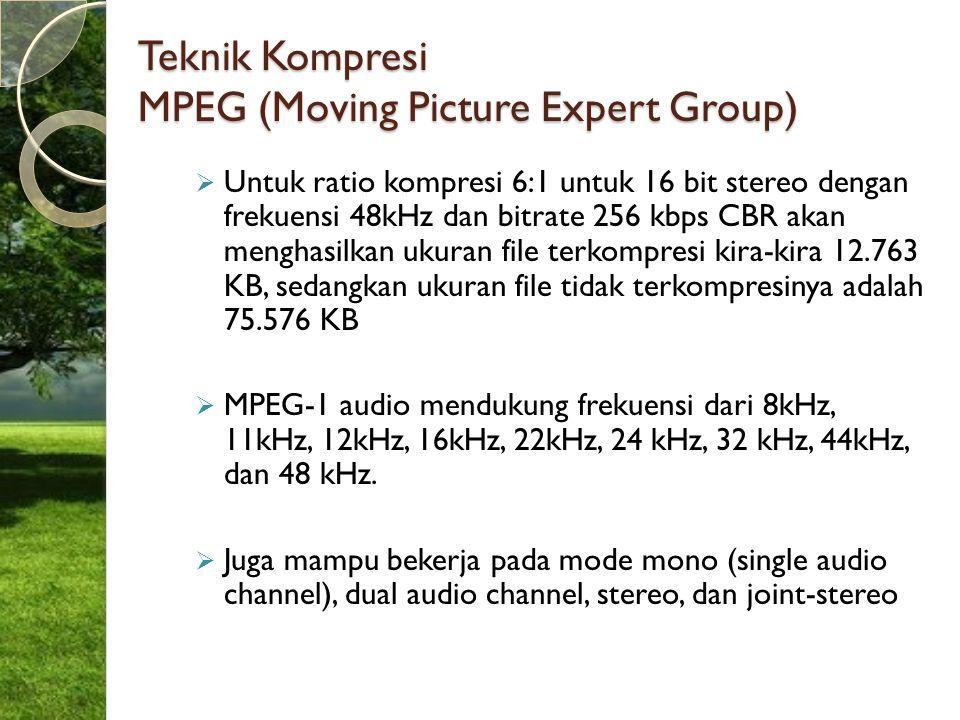 Teknik Kompresi MPEG (Moving Picture Expert Group)  Untuk ratio kompresi 6:1 untuk 16 bit stereo dengan frekuensi 48kHz dan bitrate 256 kbps CBR akan