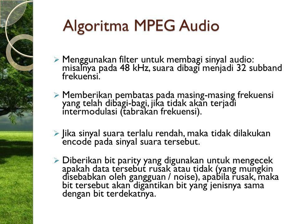 Algoritma MPEG Audio  Menggunakan filter untuk membagi sinyal audio: misalnya pada 48 kHz, suara dibagi menjadi 32 subband frekuensi.  Memberikan pe