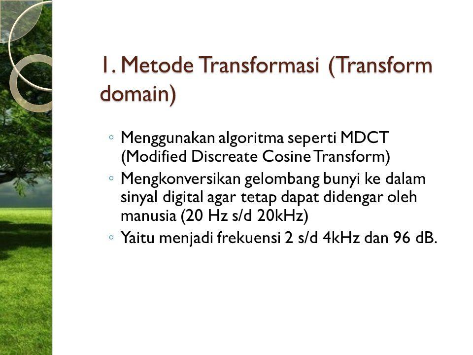 1. Metode Transformasi (Transform domain) ◦ Menggunakan algoritma seperti MDCT (Modified Discreate Cosine Transform) ◦ Mengkonversikan gelombang bunyi