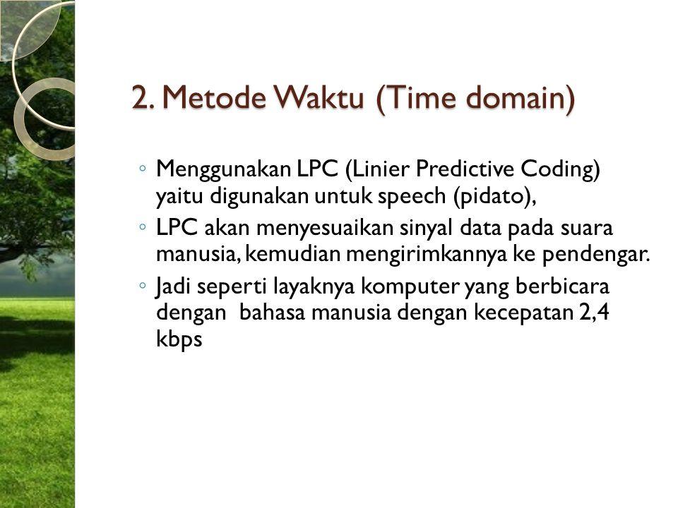 2. Metode Waktu (Time domain) ◦ Menggunakan LPC (Linier Predictive Coding) yaitu digunakan untuk speech (pidato), ◦ LPC akan menyesuaikan sinyal data