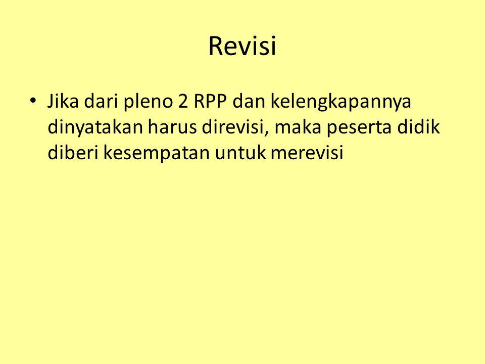 Revisi Jika dari pleno 2 RPP dan kelengkapannya dinyatakan harus direvisi, maka peserta didik diberi kesempatan untuk merevisi