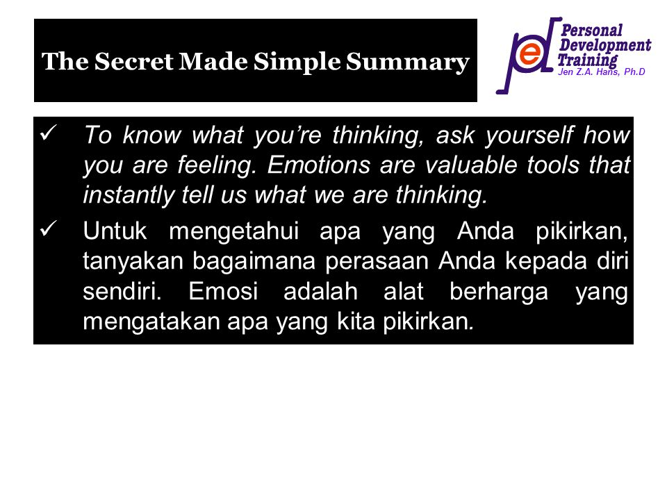 Jen Z.A. Hans, Ph.D The Secret Made Simple Summary To know what you're thinking, ask yourself how you are feeling. Emotions are valuable tools that in