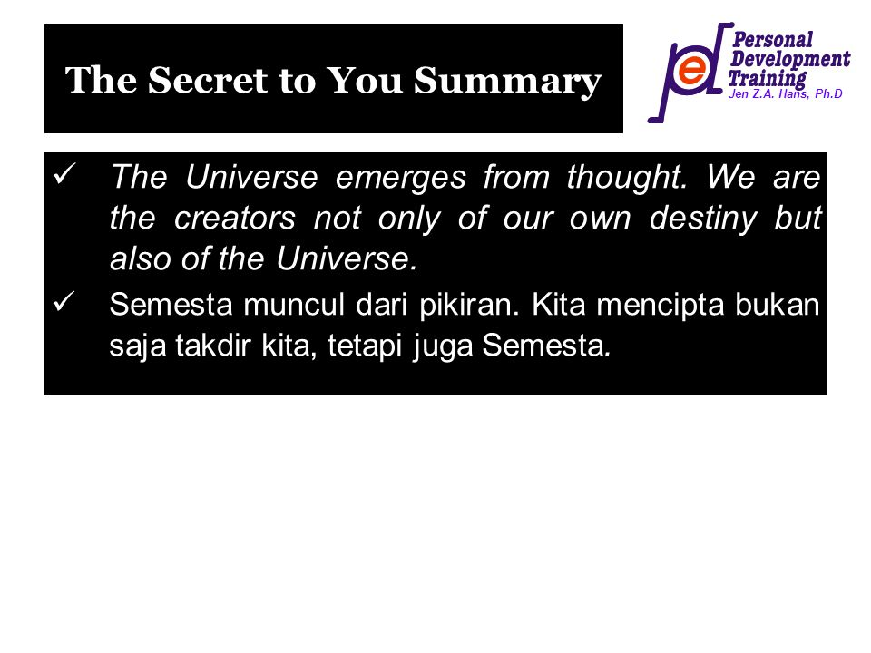 Jen Z.A.Hans, Ph.D The Secret to You Summary The Universe emerges from thought.