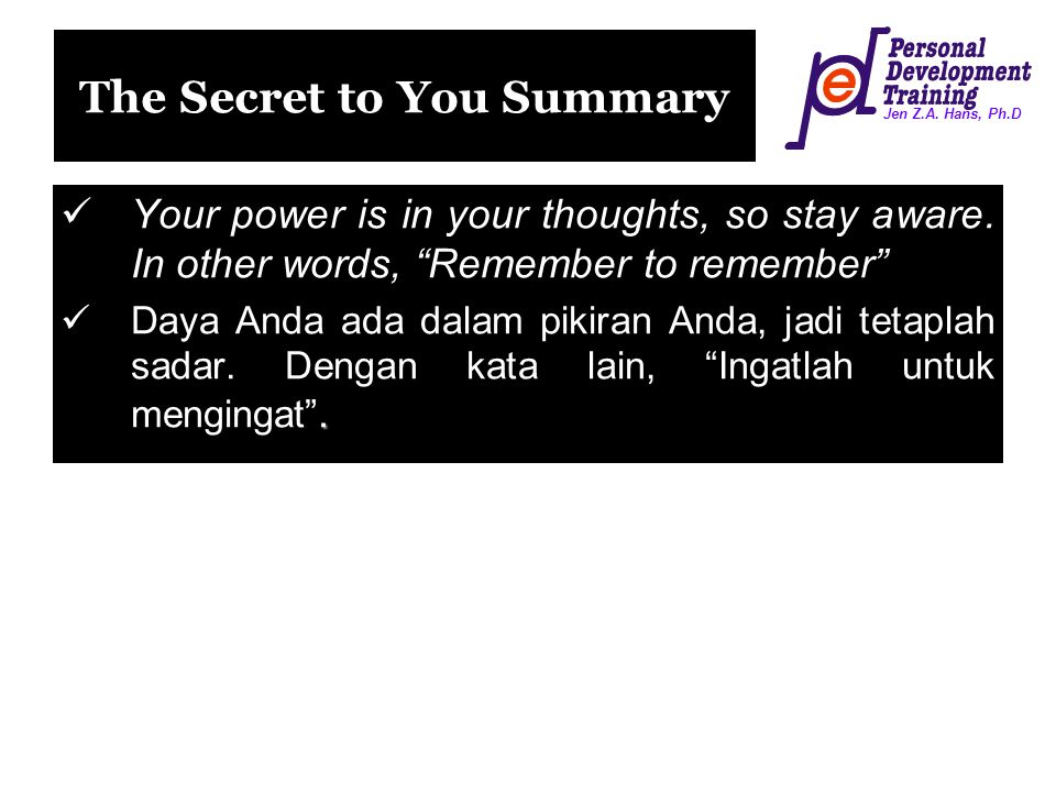 Jen Z.A.Hans, Ph.D The Secret to You Summary Your power is in your thoughts, so stay aware.