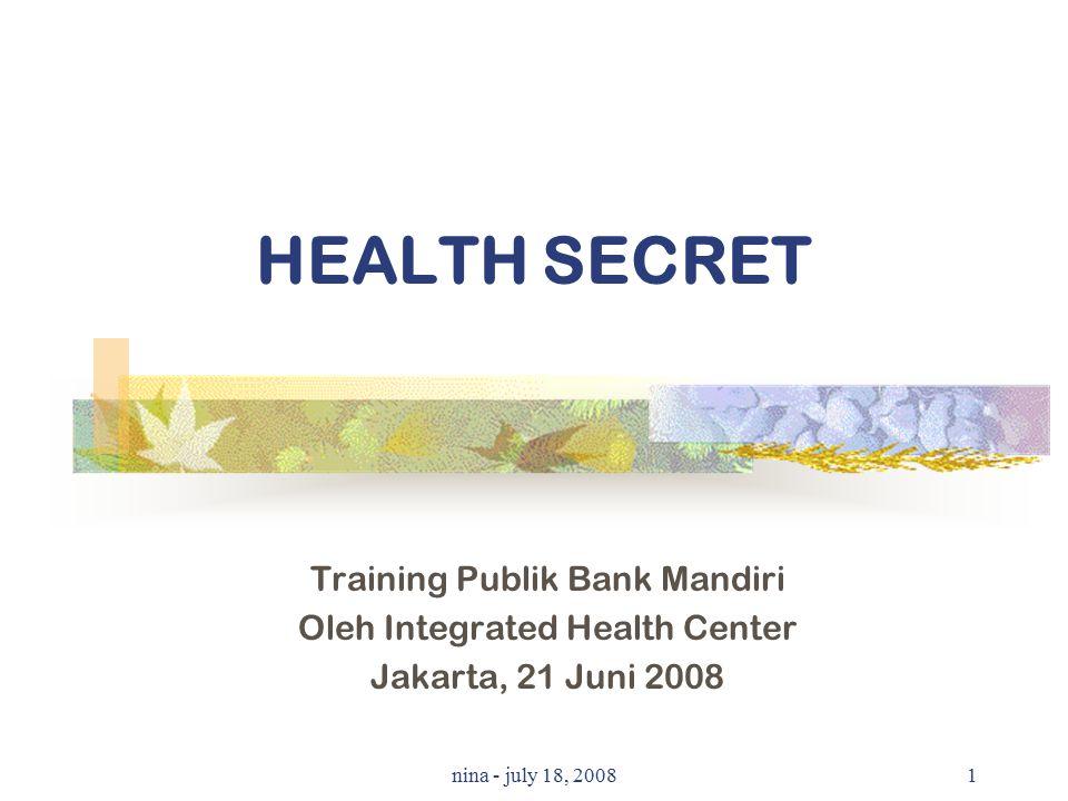 nina - july 18, 20081 HEALTH SECRET Training Publik Bank Mandiri Oleh Integrated Health Center Jakarta, 21 Juni 2008