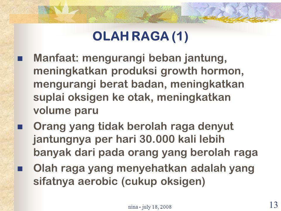 nina - july 18, 2008 13 OLAH RAGA (1) Manfaat: mengurangi beban jantung, meningkatkan produksi growth hormon, mengurangi berat badan, meningkatkan sup