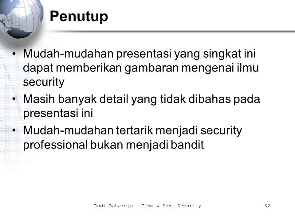 Budi Rahardjo - Ilmu & Seni Security32 Penutup Mudah-mudahan presentasi yang singkat ini dapat memberikan gambaran mengenai ilmu security Masih banyak detail yang tidak dibahas pada presentasi ini Mudah-mudahan tertarik menjadi security professional bukan menjadi bandit
