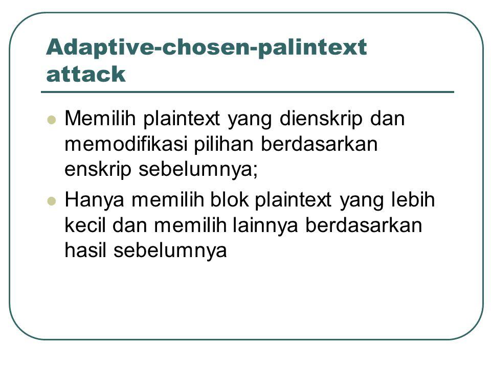 Chosen-chipertext attack Memilih chipertext yang berbeda untuk dienskrip; Dan mempunyai akses terhadap plaintext yang dienskripsikan.