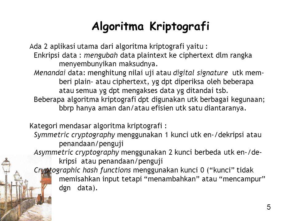 5 Algoritma Kriptografi Ada 2 aplikasi utama dari algoritma kriptografi yaitu : Enkripsi data : mengubah data plaintext ke ciphertext dlm rangka menye
