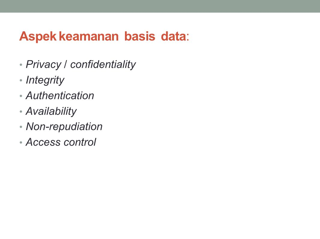 Aspek keamanan basis data: Privacy / confidentiality Integrity Authentication Availability Non-repudiation Access control