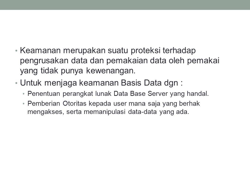 Keamanan merupakan suatu proteksi terhadap pengrusakan data dan pemakaian data oleh pemakai yang tidak punya kewenangan.