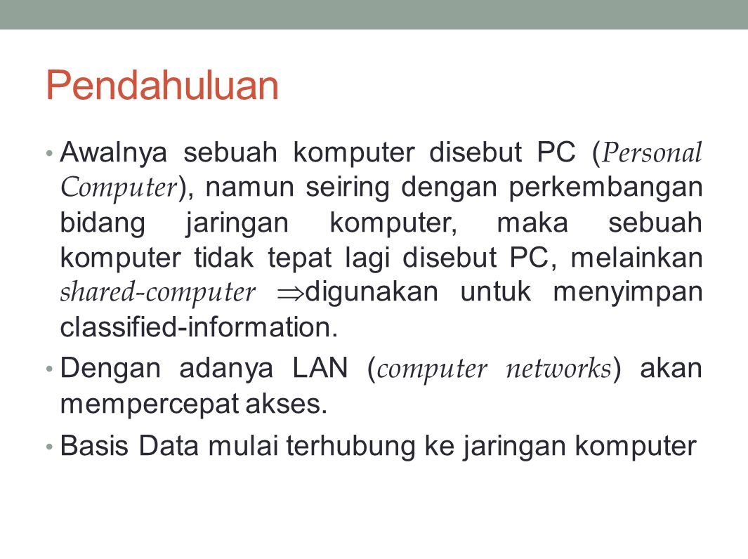 Pendahuluan Awalnya sebuah komputer disebut PC ( Personal Computer ), namun seiring dengan perkembangan bidang jaringan komputer, maka sebuah komputer tidak tepat lagi disebut PC, melainkan shared-computer  digunakan untuk menyimpan classified-information.
