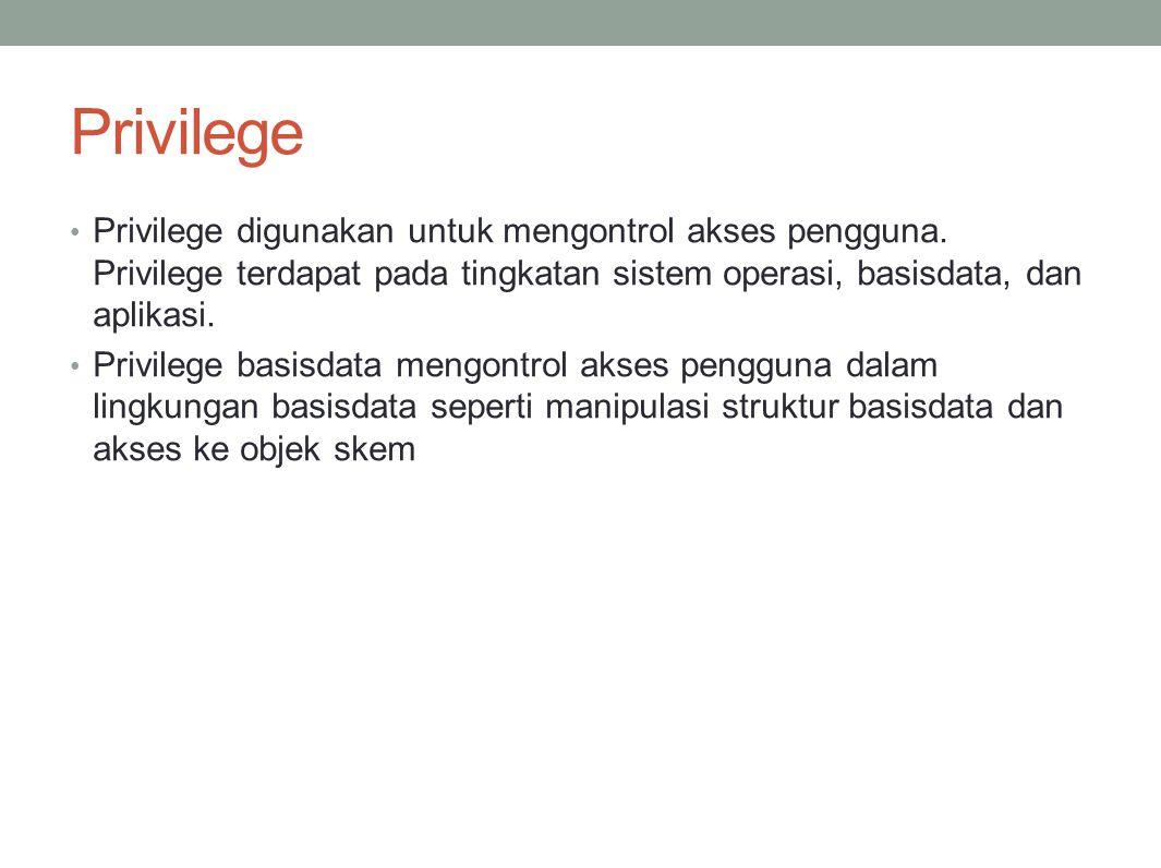 Privilege Privilege digunakan untuk mengontrol akses pengguna.