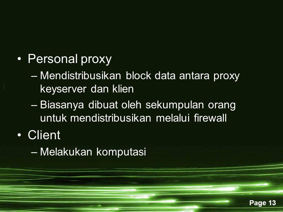 Page 13 Personal proxy –Mendistribusikan block data antara proxy keyserver dan klien –Biasanya dibuat oleh sekumpulan orang untuk mendistribusikan melalui firewall Client –Melakukan komputasi