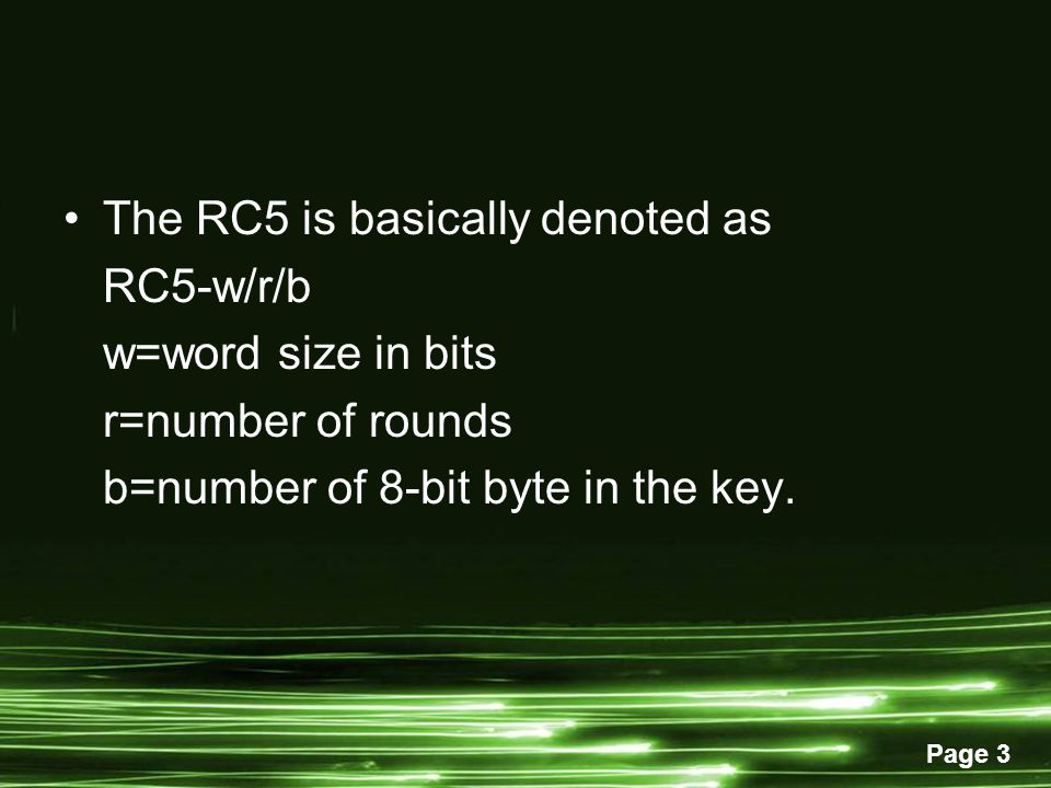 Page 3 The RC5 is basically denoted as RC5-w/r/b w=word size in bits r=number of rounds b=number of 8-bit byte in the key.