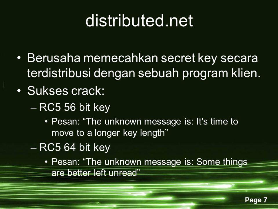 Page 7 distributed.net Berusaha memecahkan secret key secara terdistribusi dengan sebuah program klien.