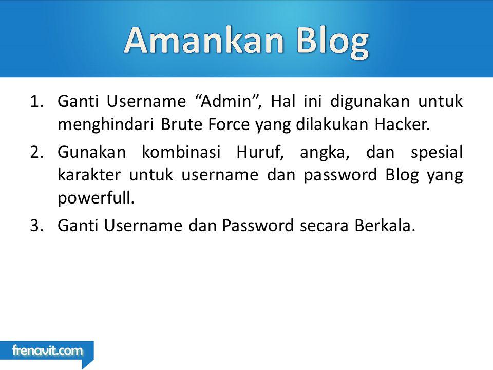 1.Ganti Username Admin , Hal ini digunakan untuk menghindari Brute Force yang dilakukan Hacker.