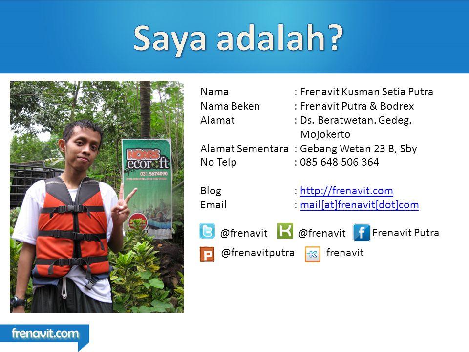 Nama : Frenavit Kusman Setia Putra Nama Beken : Frenavit Putra & Bodrex Alamat : Ds.