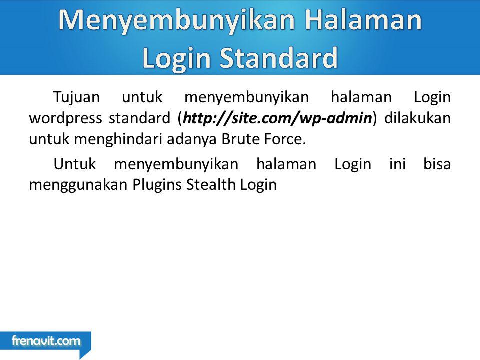 Tujuan untuk menyembunyikan halaman Login wordpress standard (http://site.com/wp-admin) dilakukan untuk menghindari adanya Brute Force.