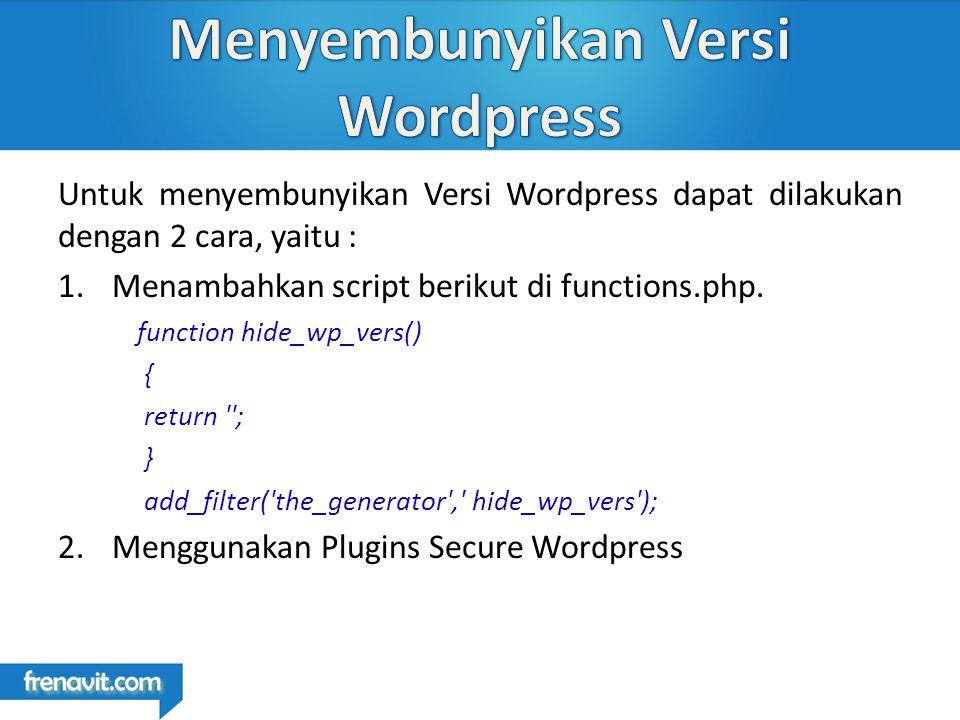 Untuk menyembunyikan Versi Wordpress dapat dilakukan dengan 2 cara, yaitu : 1.Menambahkan script berikut di functions.php.