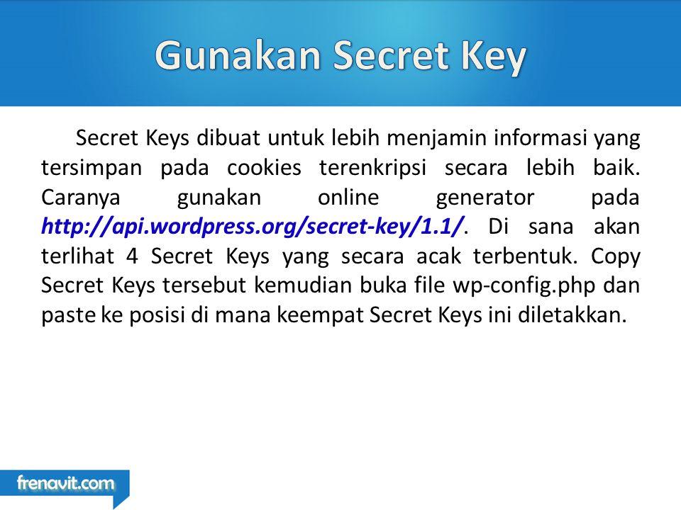 Secret Keys dibuat untuk lebih menjamin informasi yang tersimpan pada cookies terenkripsi secara lebih baik.