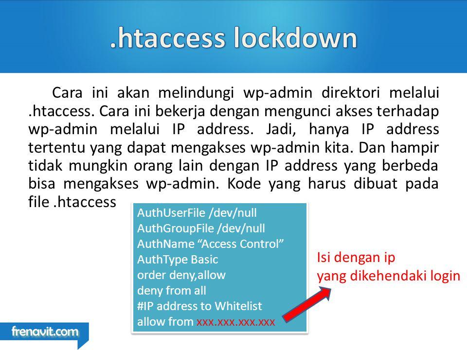 Cara ini akan melindungi wp-admin direktori melalui.htaccess.